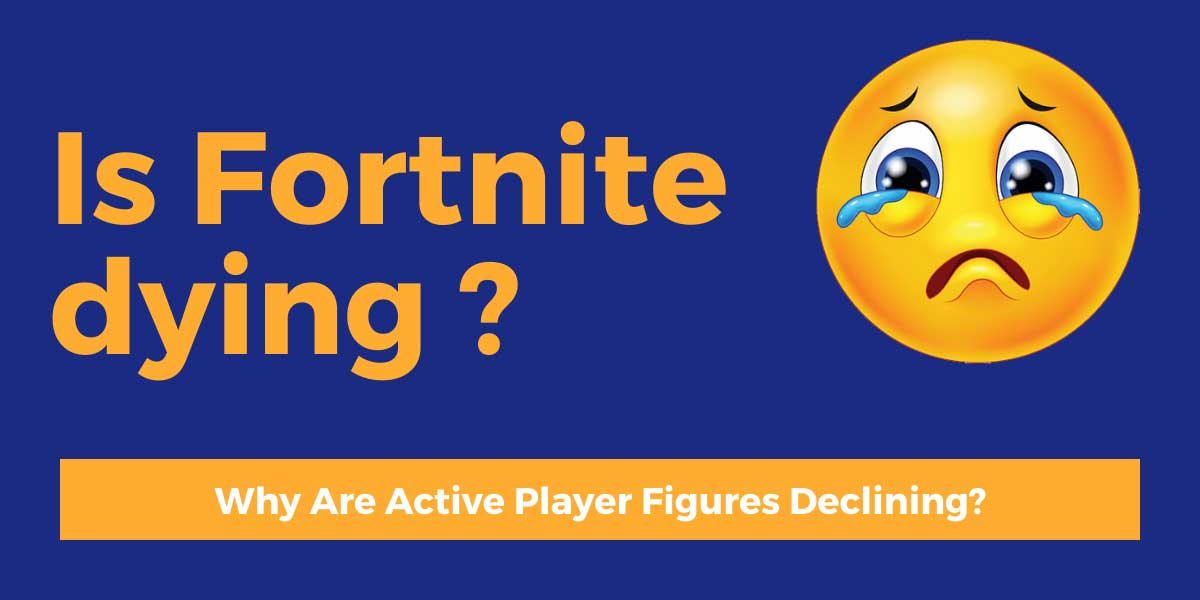 Is Fortnite Dying