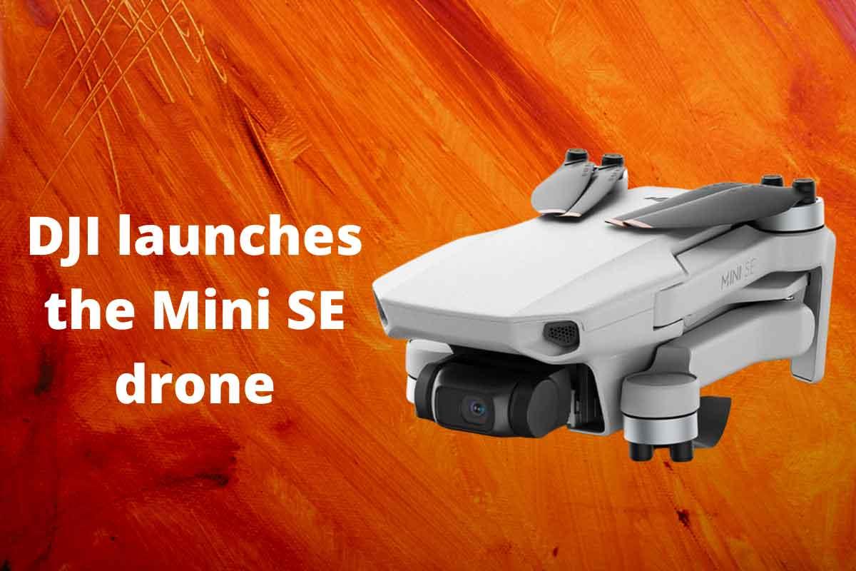 DJI launches the Mini SE drone