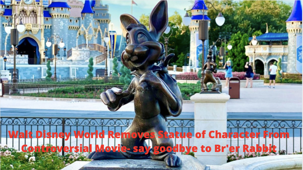 Walt Disney World Removes Statue of Character From Controversial Movie- say goodbye to Br'er Rabbit
