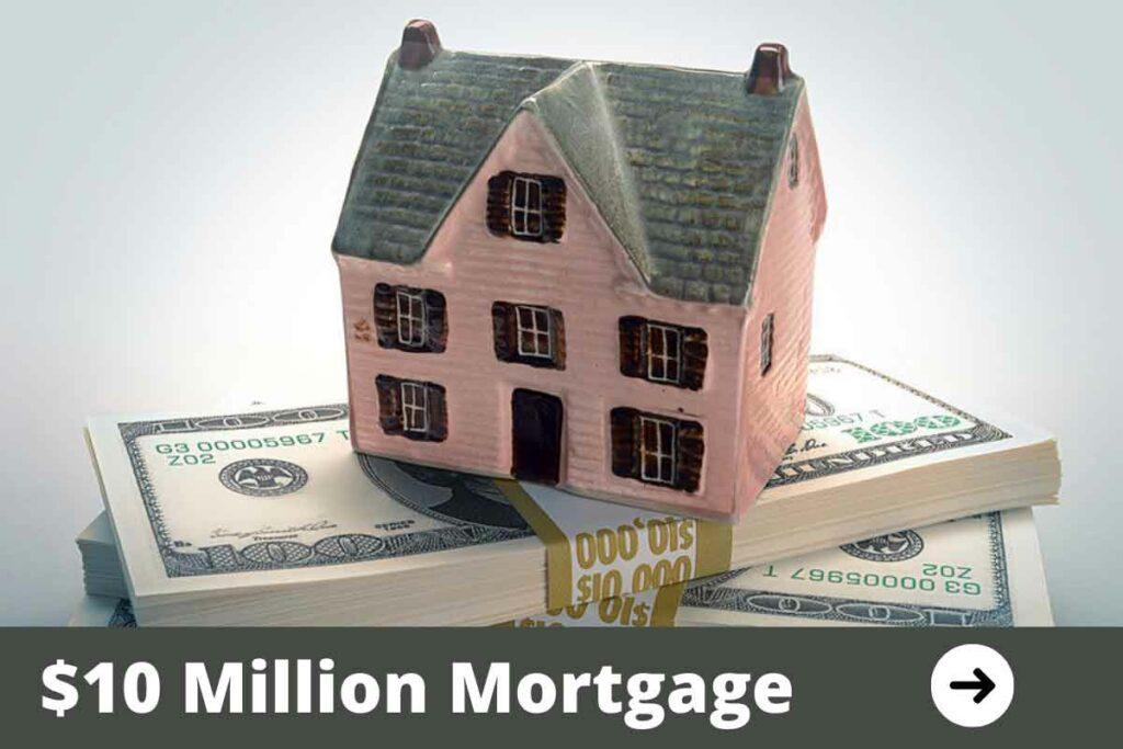 10 Million Mortgage