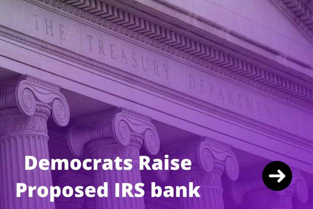 Democrats-Raise-Proposed-IRS-bank