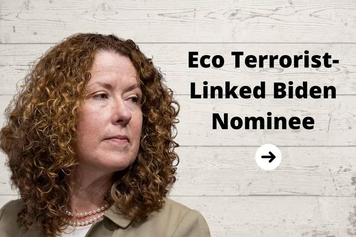 Eco Terrorist-Linked Biden Nominee