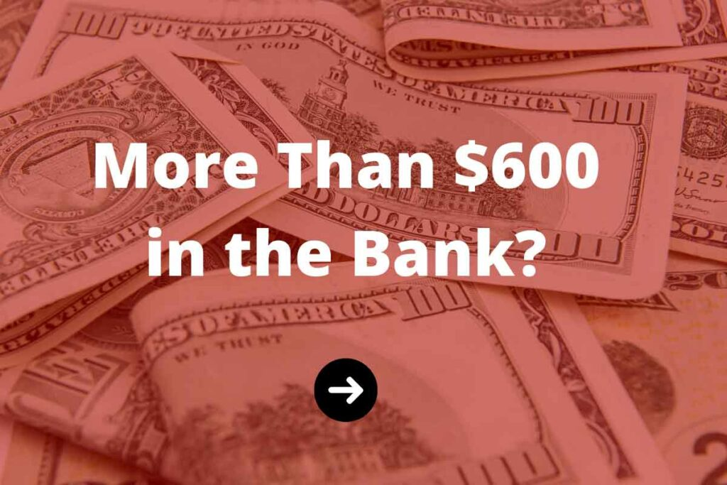 More Than $600 in the Bank?